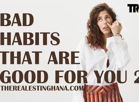 Bad Habits That Are Actually Good For You (II)