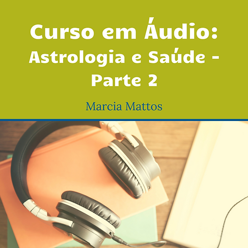 Áudios - Astrologia e Saúde Parte 2