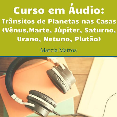 Áudios - Trânsitos dos Planetas nas Casas
