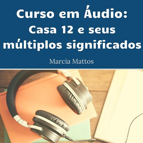 Áudios - Casa 12 e Seus Múltiplos Significados Parte 2
