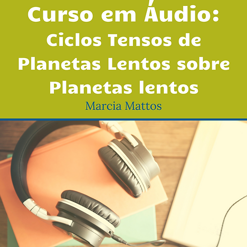 Áudios - Ciclos Tensos de Planetas Lentos sobre Planetas Lentos