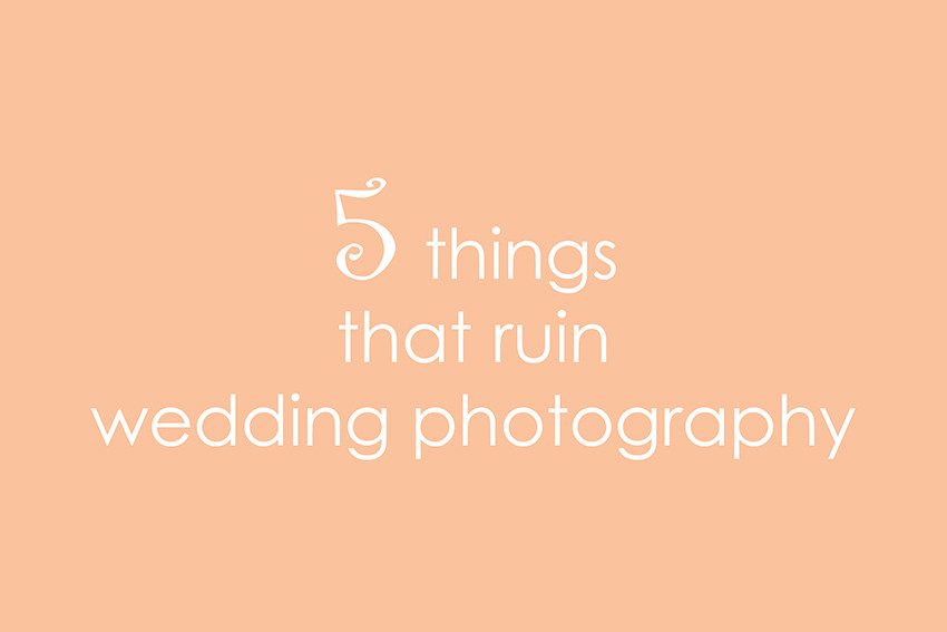 5 things that ruin wedding photography