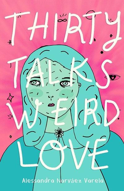 Thirty Talks Weird Love by Alessandra Narváez Varela (4/6)