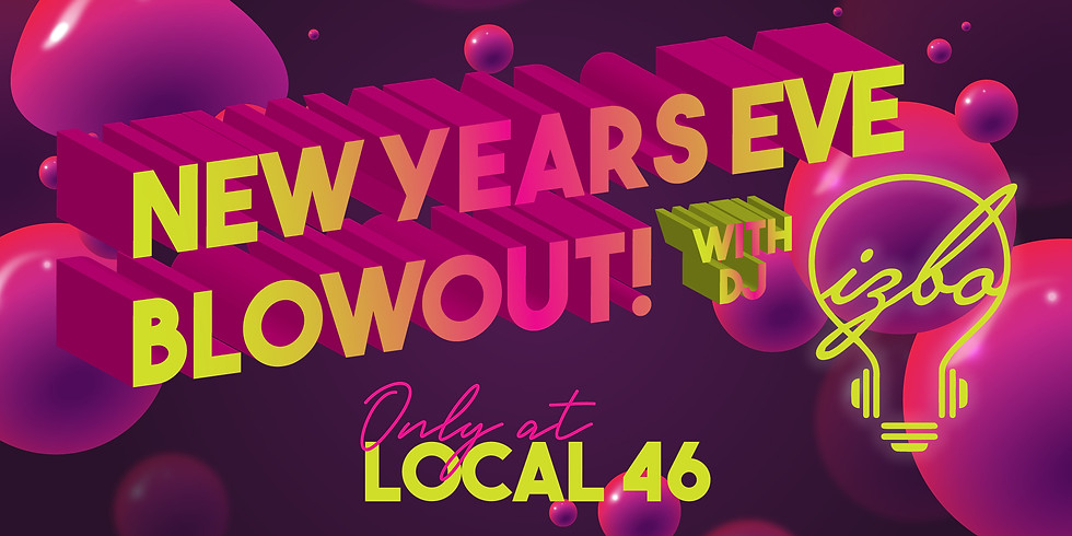 New Years Eve Blowout at Local 46 with DJ Izbo