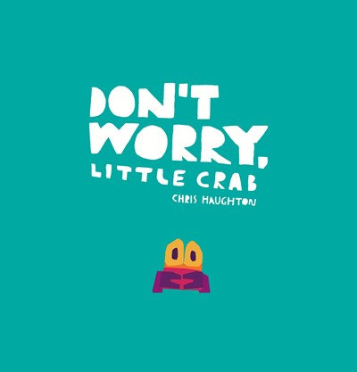 Don't Worry, Little Crab by Chris Haughten