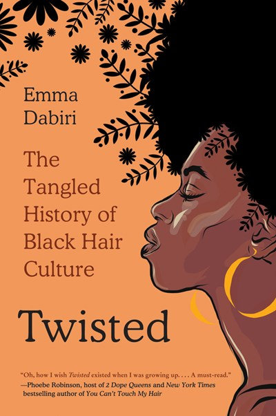 Twisted : The Tangled History of Black Hair Culture by Emma Dabiri
