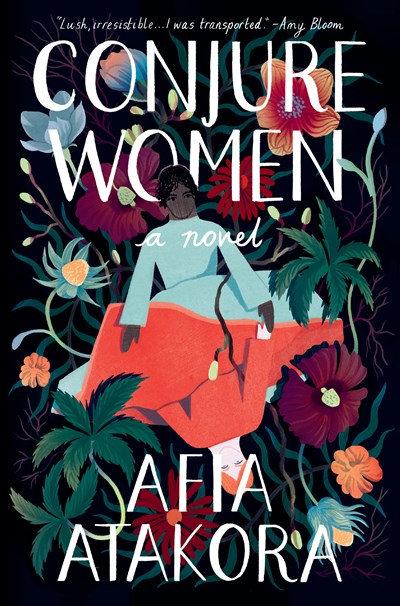 Conjure Women : A Novel by Afia Atakora