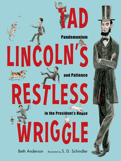 Tad Lincoln's Restless Wriggle by Beth Anderson (10/5)
