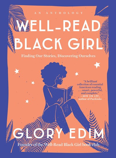 Well-Read Black Girl : Finding Our Stories, Discovering Ourselves by Glory Edim