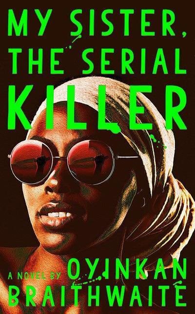My Sister, the Serial Killer : A Novel by Oyinkan Braithwaite