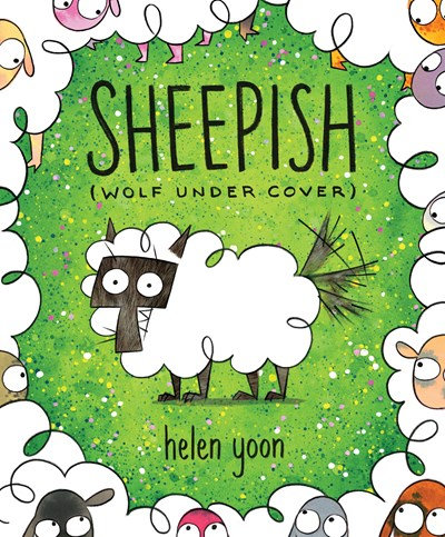 Sheepish (Wolf Under Cover) : Wolf Under Cover by Helen Yoon