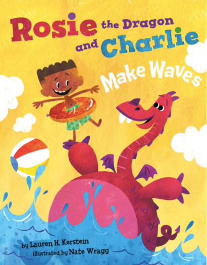 Rosie the Dragon and Charlie Make Waves by Lauren Kerstein