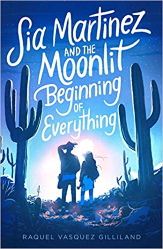 Sia Martinez and the Moonlight Beginning of Everything by Raquel Vasquez Gillard
