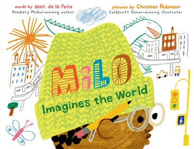 Milo Imagines the World by Matt de la Peña & Christian Robinson