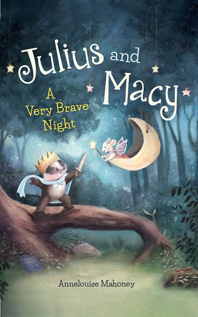 Julius and Macy : A Very Brave Night by Annelouise Mahoney