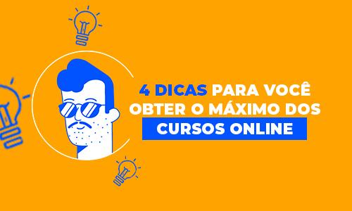 4 dicas para você obter o máximo dos cursos online