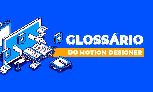 Conheça o glossário do motion designer!
