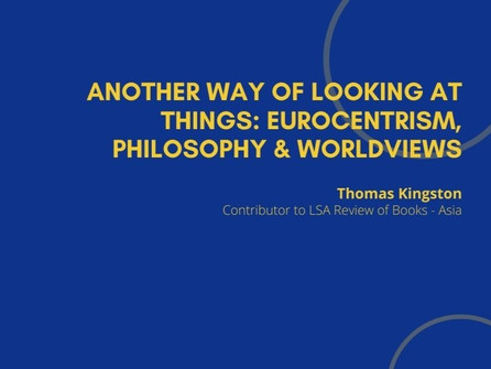 7th Webinar - Another Way of Looking at Things: Eurocentrism, Philosophy & Worldviews