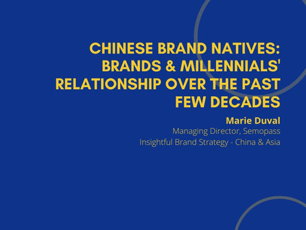 12th Webinar - Chinese Brand Natives: Brands & Millennials' Relationship Over the Past Few Decades