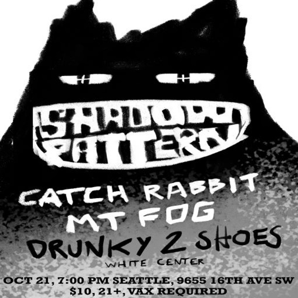 Live Music: Shadow Pattern, Catch Rabbit, Mt Fog