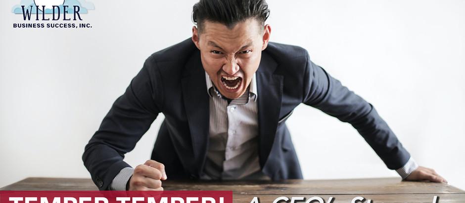 Temper, Temper! A CEO's Struggle