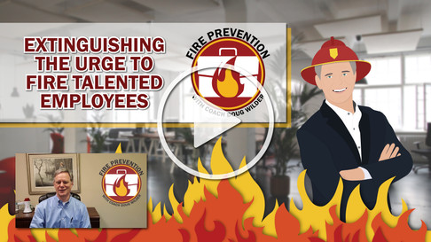 Fire Prevention: Extinguishing the Urge to Fire Talented Employees