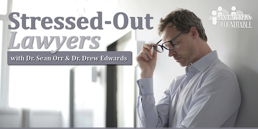 Jax Lawyers Roundtable IN-PERSON | Stressed-Out Lawyers