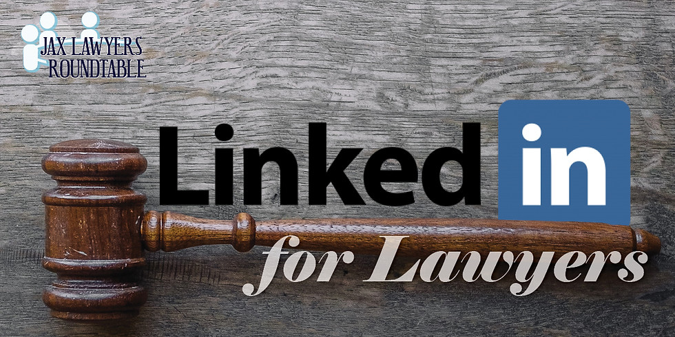 LinkedIn for Lawyers: Jax Lawyers Roundtable Online