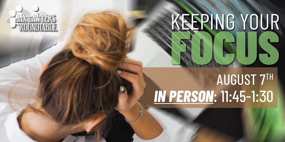 Keeping Your Focus | Jax Lawyers Roundtable