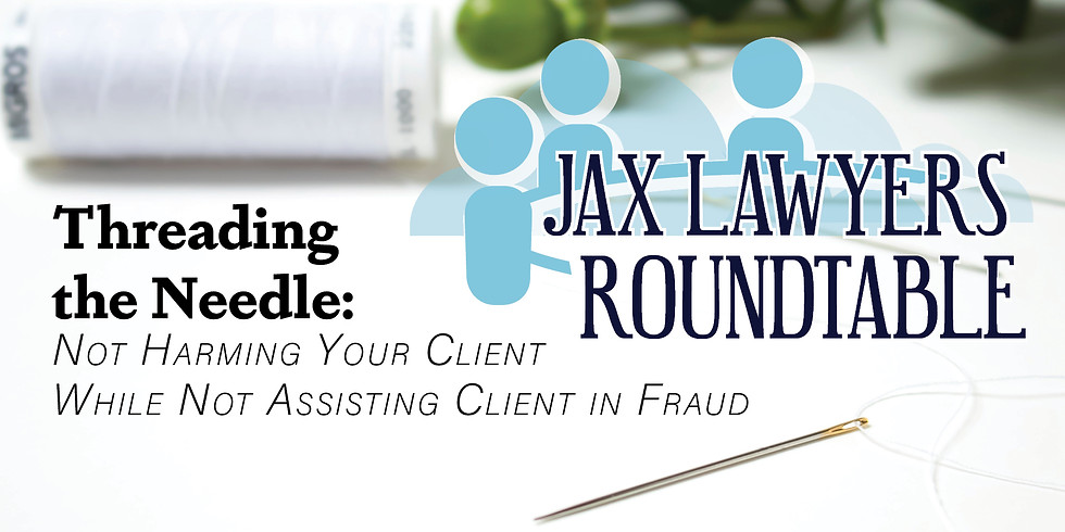 JLR ONLINE: Threading the Needle-- Not Harming Your Client While Not Assisting Client in Fraud