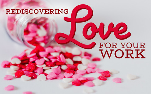 Rediscovering Love for Your Work