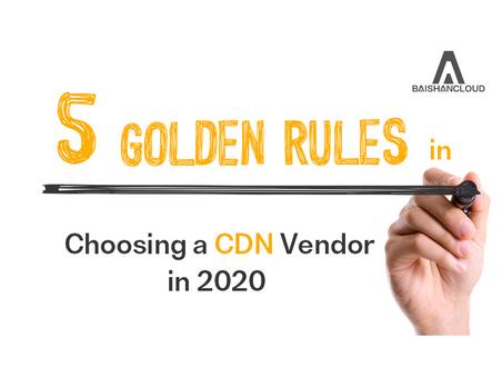 5 Golden Tips for Choosing a CDN Vendor in 2020