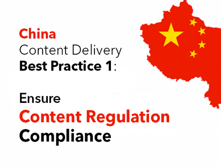 China Content Delivery Best Practice 1: Ensure Content Regulation Compliance