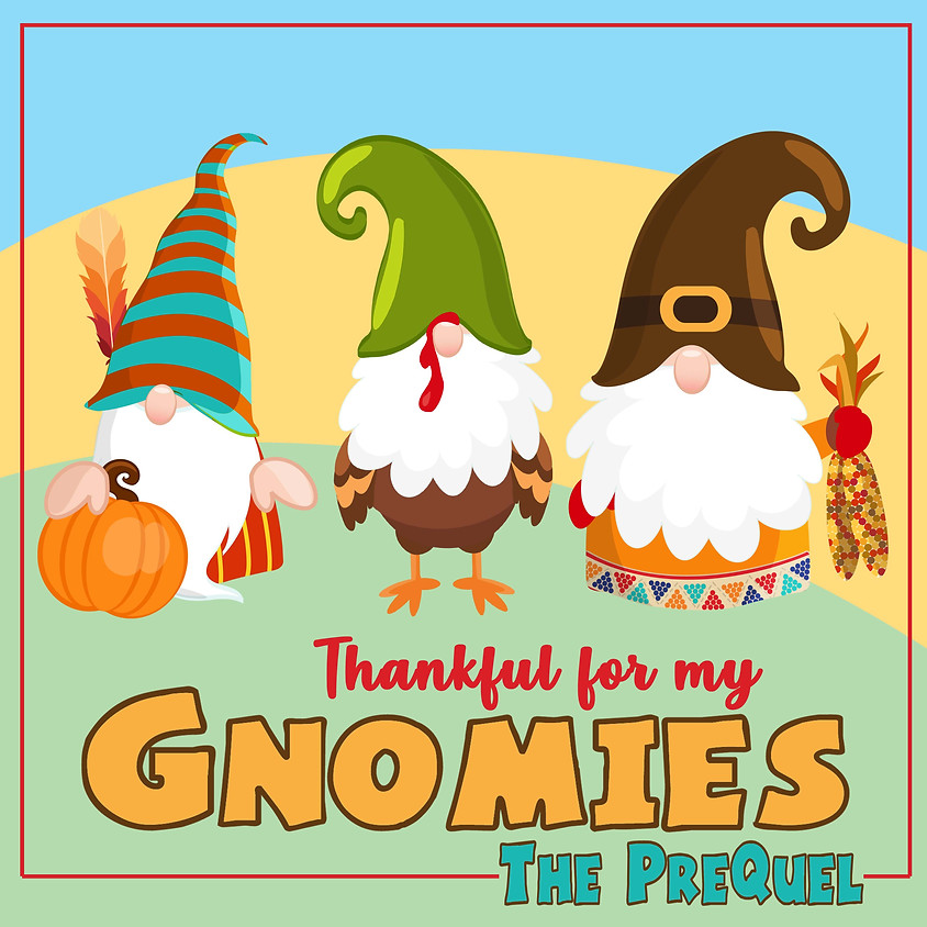 Thankful for my Gnomies Retreat--The Prequel
