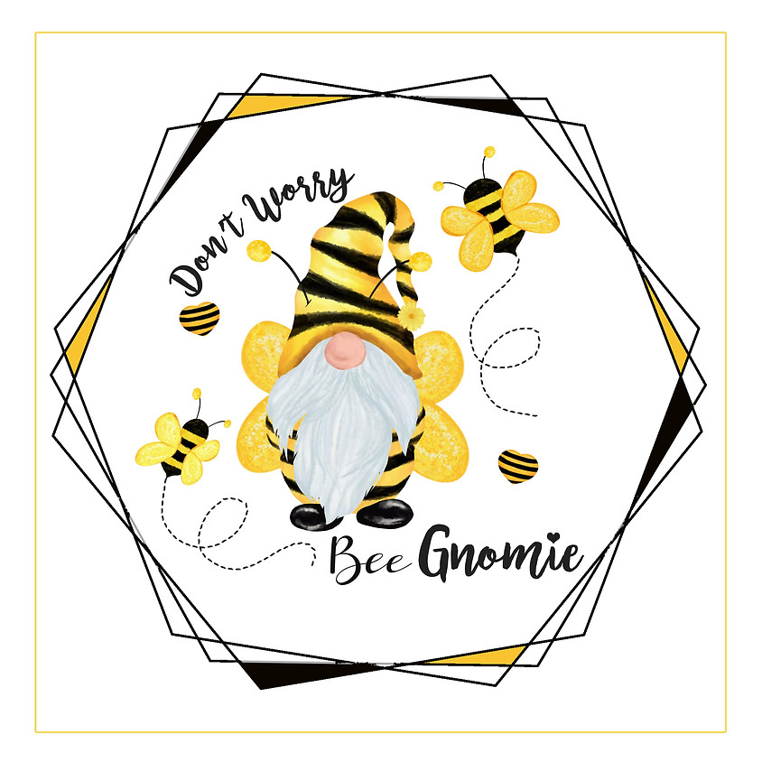 Don't Worry Bee Gnomie