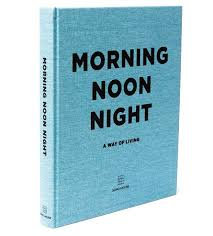 Morning Noon and Night: A Way of Living