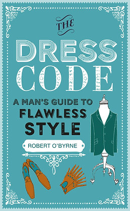 Dress Code: A Man's Guide to Flawless Style