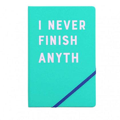I Never Finish Anyth Notebook