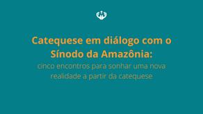 Curso oferece inspirações para a catequese em sintonia com o Sínodo da Amazônia