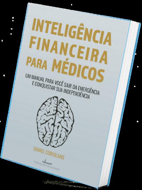 Inteligência Financeira Para Médicos: Um manual para você sair da emergência e c