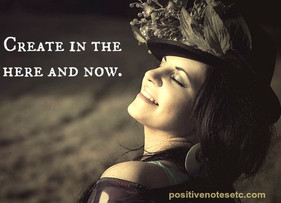 Create in the Here and Now