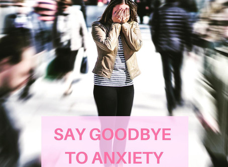 Say Goodbye to Anxiety