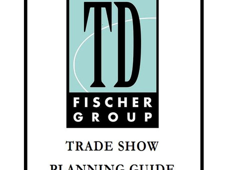 Official TD Fischer Group Trade Show Planning Guide