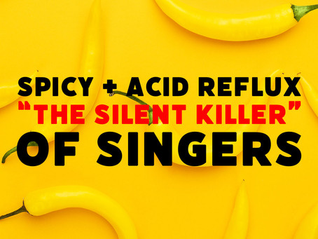 "SPICY FOODS + ACID REFLUX: ""THE SILENT KILLER"" OF SINGERS"
