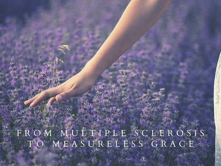 From Multiple Sclerosis to Measureless Grace