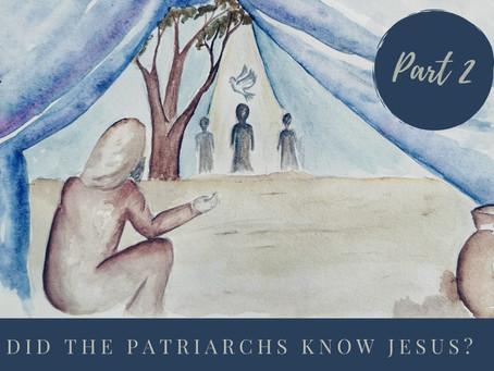 DID THE PATRIARCHS KNOW JESUS? - Part 2/2 (ABRAHAM, ISAAC & JACOB)