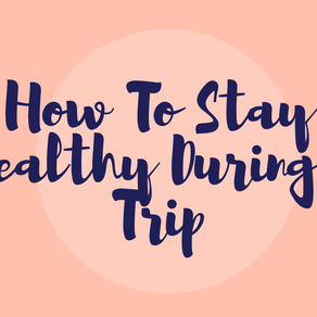 How To Stay Healthy During A Trip