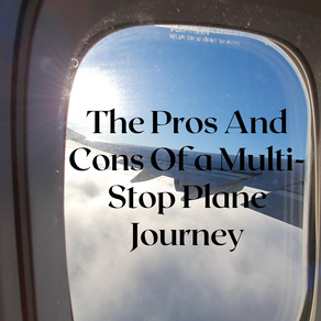 The Pros And Cons Of a Multi-Stop Plane Journey