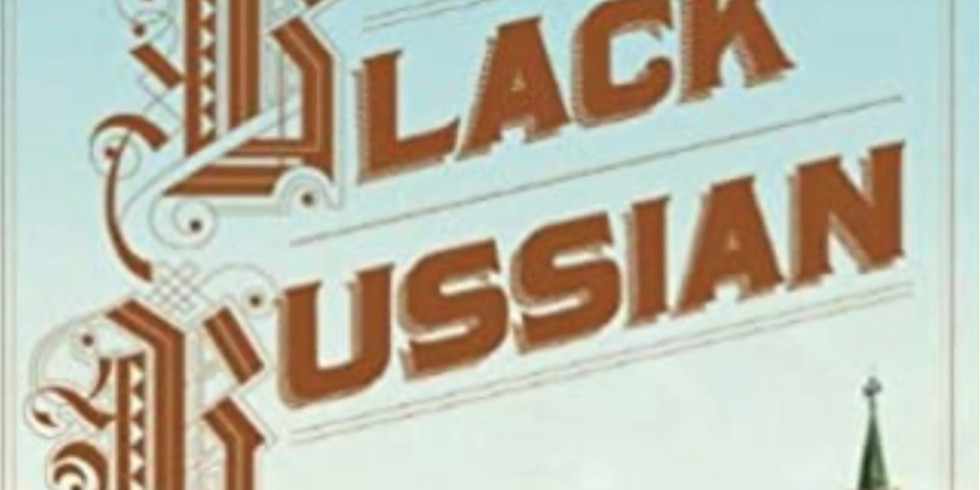 The Black Russian Book Discussion with Author Vladimir Alexandrov