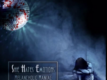 She Hates Emotions — Melancholic Maniac (15.5.2020)
